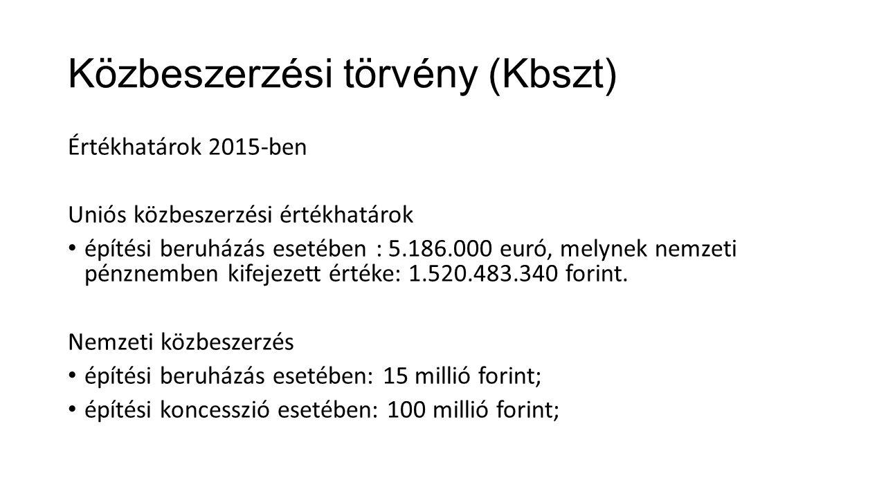 Közbeszerzési törvény (Kbszt) Értékhatárok 2015-ben Uniós közbeszerzési értékhatárok építési beruházás esetében : 5.186.000 euró, melynek nemzeti pénz