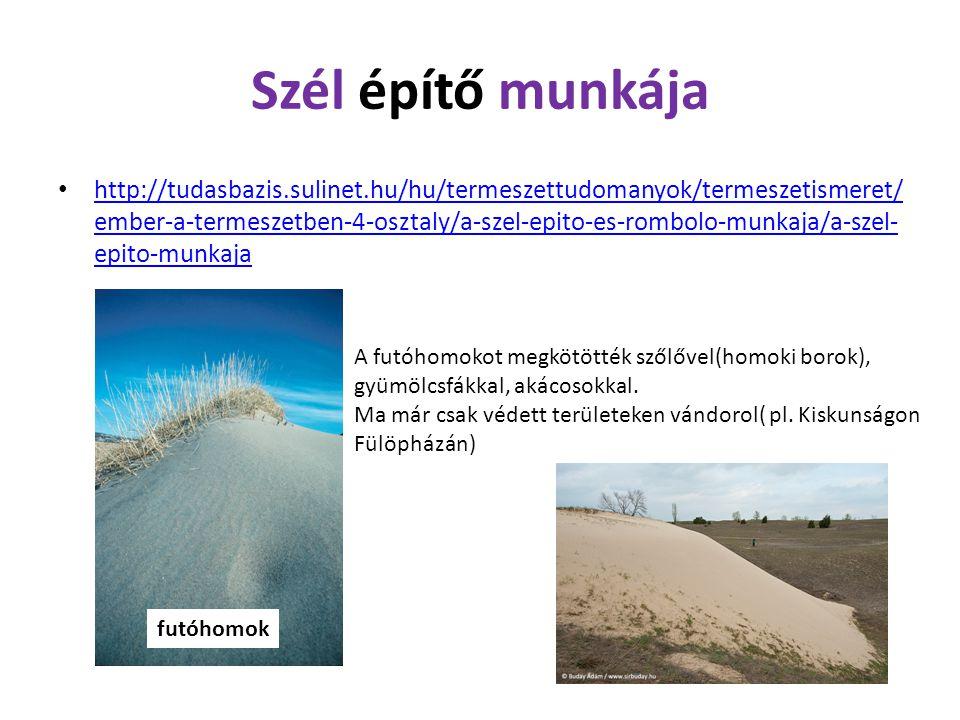 Szél építő munkája http://tudasbazis.sulinet.hu/hu/termeszettudomanyok/termeszetismeret/ ember-a-termeszetben-4-osztaly/a-szel-epito-es-rombolo-munkaj