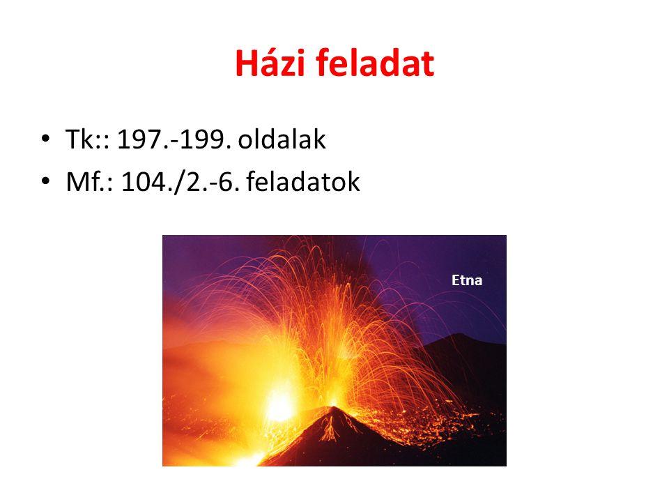 Házi feladat Tk:: 197.-199. oldalak Mf.: 104./2.-6. feladatok Etna