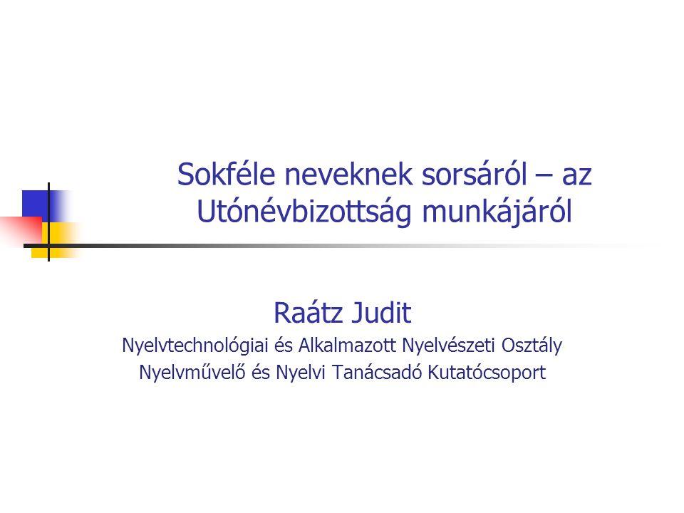 Sokféle neveknek sorsáról – az Utónévbizottság munkájáról Raátz Judit Nyelvtechnológiai és Alkalmazott Nyelvészeti Osztály Nyelvművelő és Nyelvi Tanácsadó Kutatócsoport