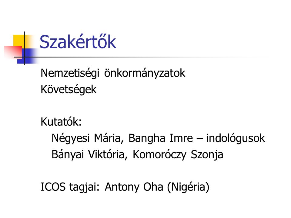 Szakértők Nemzetiségi önkormányzatok Követségek Kutatók: Négyesi Mária, Bangha Imre – indológusok Bányai Viktória, Komoróczy Szonja ICOS tagjai: Antony Oha (Nigéria)