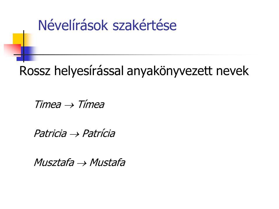 Névelírások szakértése Rossz helyesírással anyakönyvezett nevek Timea  Tímea Patricia  Patrícia Musztafa  Mustafa