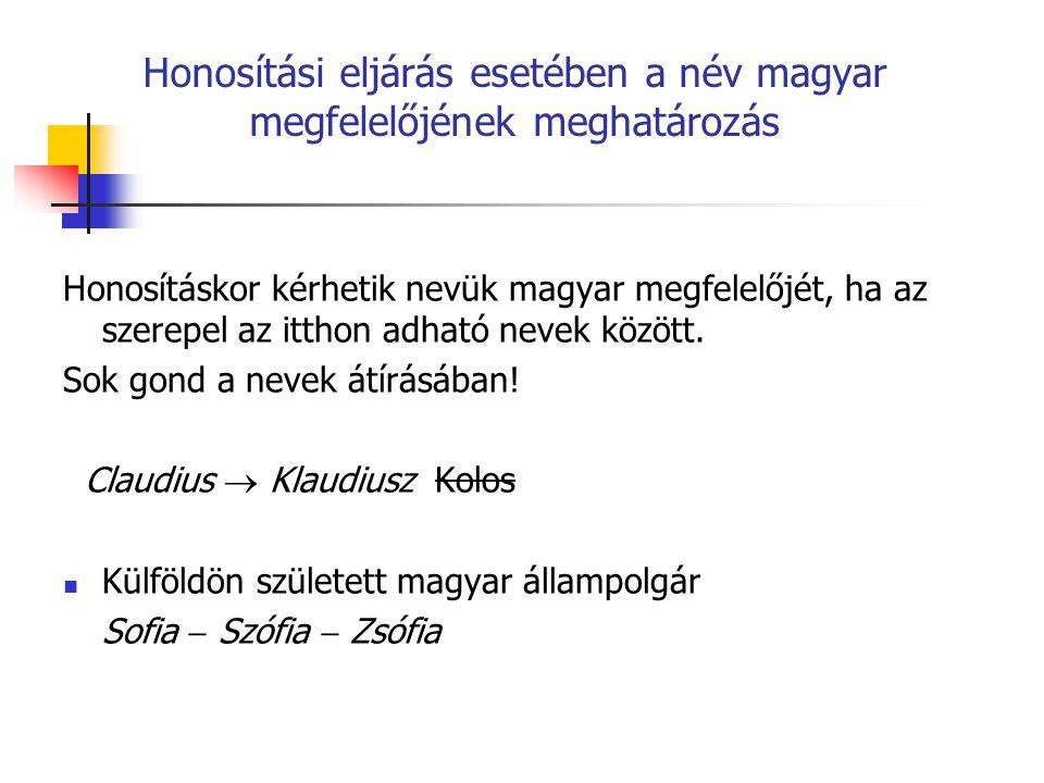 Honosítási eljárás esetében a név magyar megfelelőjének meghatározás Honosításkor kérhetik nevük magyar megfelelőjét, ha az szerepel az itthon adható nevek között.