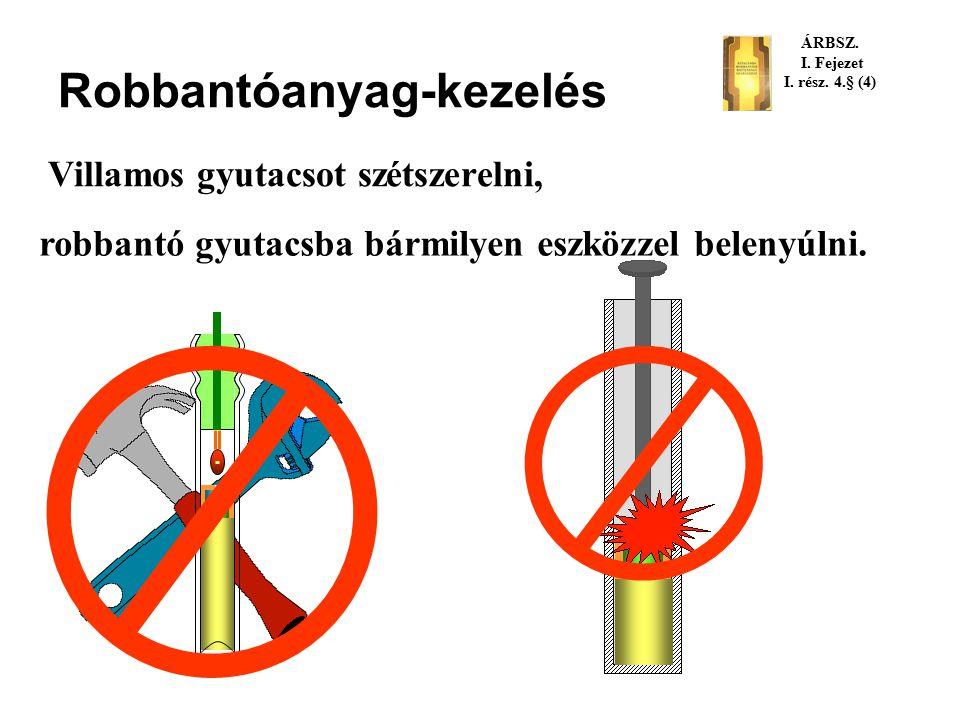 Robbantóanyag-kezelés ÁRBSZ. I. Fejezet I. rész. 4.§ (1) Tilos a robbantóanyag összetételét megváltoztatni.