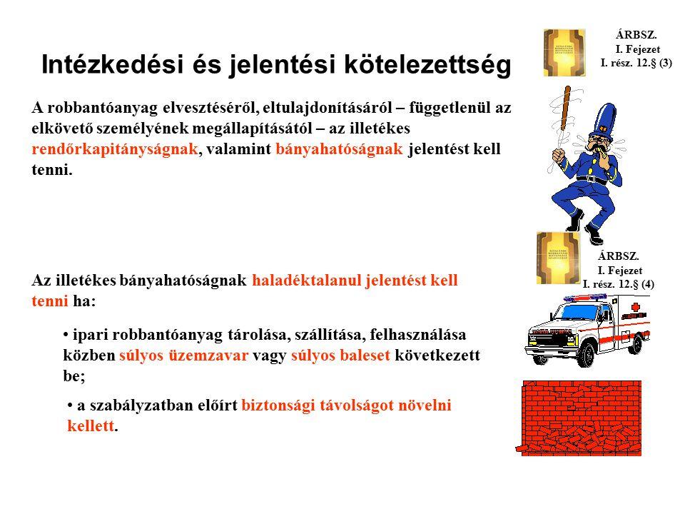Intézkedési és jelentési kötelezettség Aki robbantóanyag eltulajdonításáról, engedély nélküli felhasználásáról, őrizet nélkül hagyott robbanótöltetről