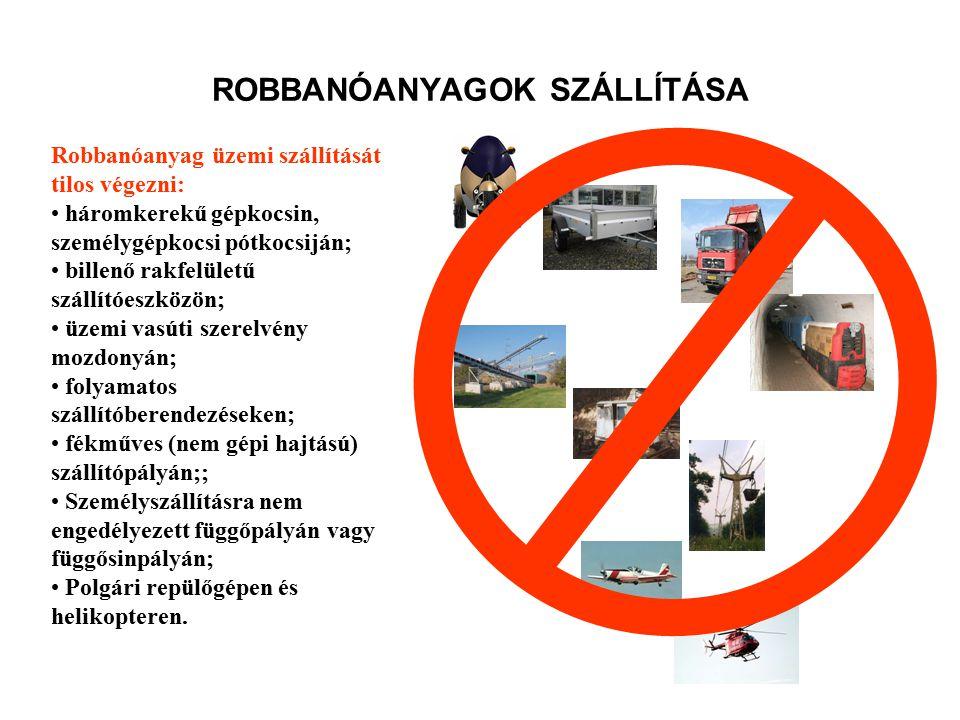 ROBBANÓANYAGOK SZÁLLÍTÁSA Robbanóanyag üzemi szállítását tilos végezni: személyszállító járművön (személygépkocsin is); kerékpáron, motorkerékpáron, i