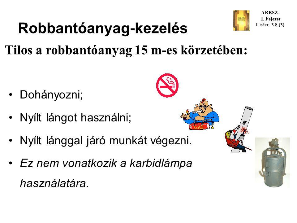 Robbantóanyag-kezelés A robbantóanyagot, (robbantószerkezetet, robbanótöltetet stb.) óvatosan, kíméletesen kell kezelni és szállítani. Ideiglenese sem