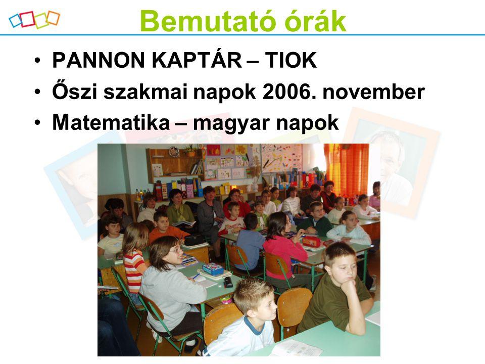 Bemutató órák PANNON KAPTÁR – TIOK Őszi szakmai napok 2006. november Matematika – magyar napok