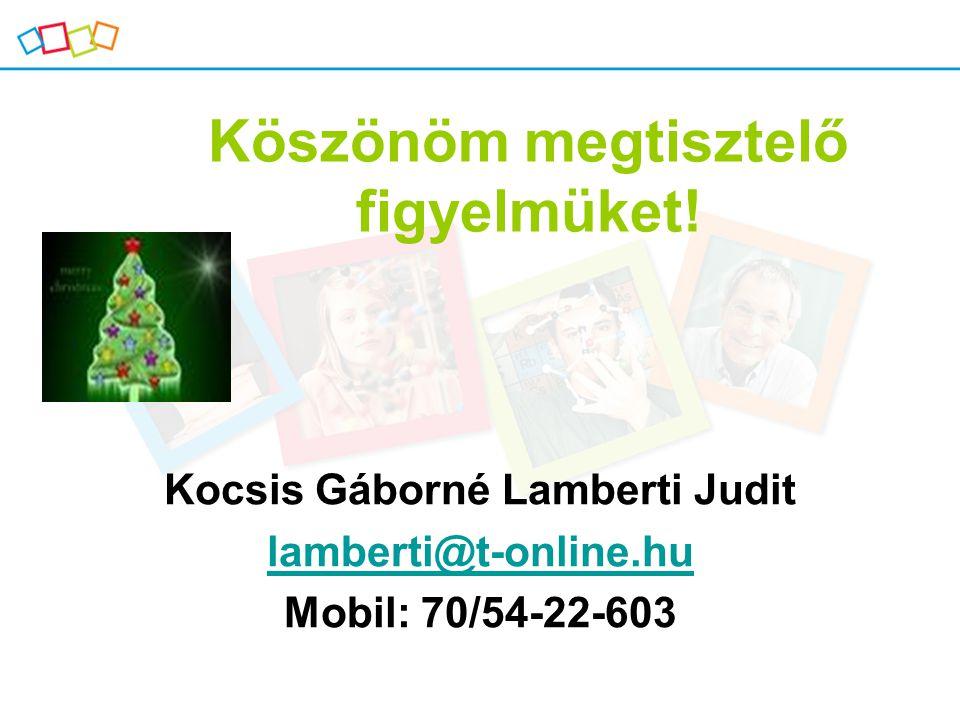 Köszönöm megtisztelő figyelmüket! Kocsis Gáborné Lamberti Judit lamberti@t-online.hu Mobil: 70/54-22-603