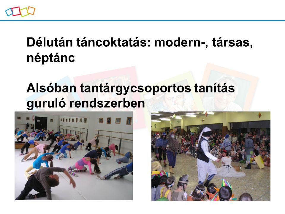 Délután táncoktatás: modern-, társas, néptánc Alsóban tantárgycsoportos tanítás guruló rendszerben