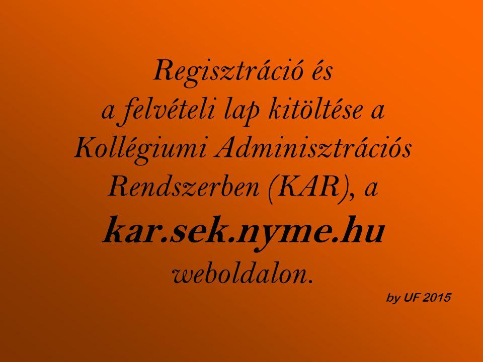 Regisztráció és a felvételi lap kitöltése a Kollégiumi Adminisztrációs Rendszerben (KAR), a kar.sek.nyme.hu weboldalon.