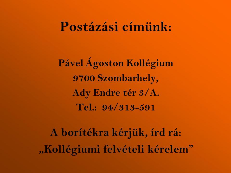 Postázási címünk: Pável Ágoston Kollégium 9700 Szombarhely, Ady Endre tér 3/A.