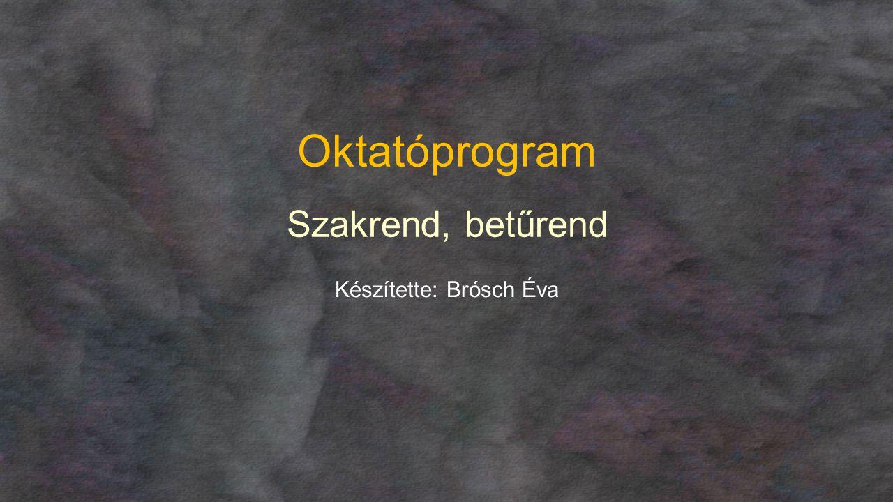 Oktatóprogram Szakrend, betűrend Készítette: Brósch Éva