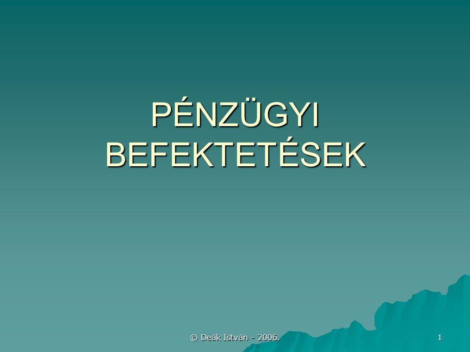 © Deák István - 2006. 1 PÉNZÜGYI BEFEKTETÉSEK