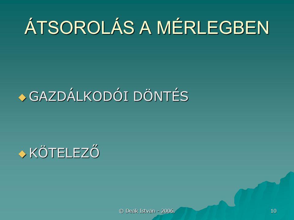 © Deák István - 2006. 10 ÁTSOROLÁS A MÉRLEGBEN  GAZDÁLKODÓI DÖNTÉS  KÖTELEZŐ