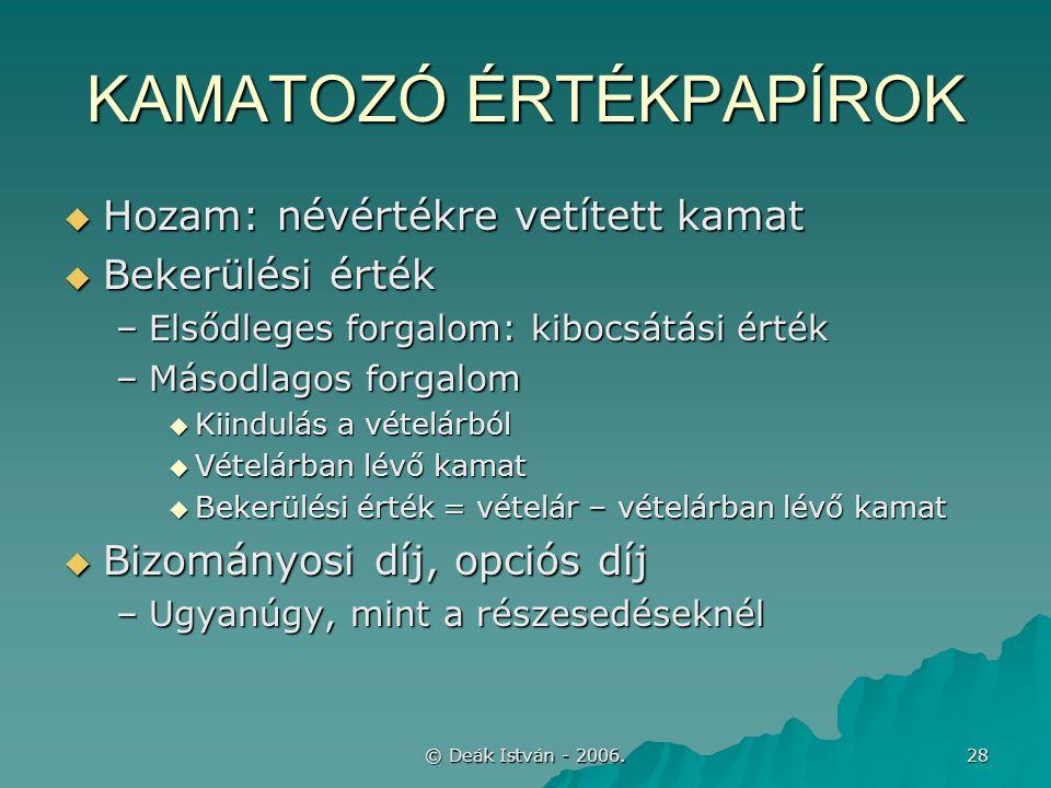 © Deák István - 2006. 28 KAMATOZÓ ÉRTÉKPAPÍROK  Hozam: névértékre vetített kamat  Bekerülési érték –Elsődleges forgalom: kibocsátási érték –Másodlag