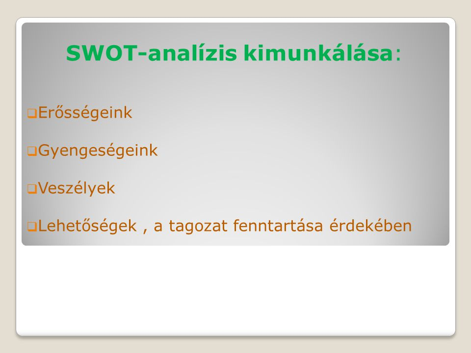 SWOT-analízis kimunkálása:  Erősségeink  Gyengeségeink  Veszélyek  Lehetőségek, a tagozat fenntartása érdekében