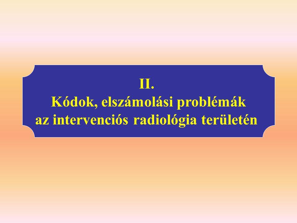 II. Kódok, elszámolási problémák az intervenciós radiológia területén
