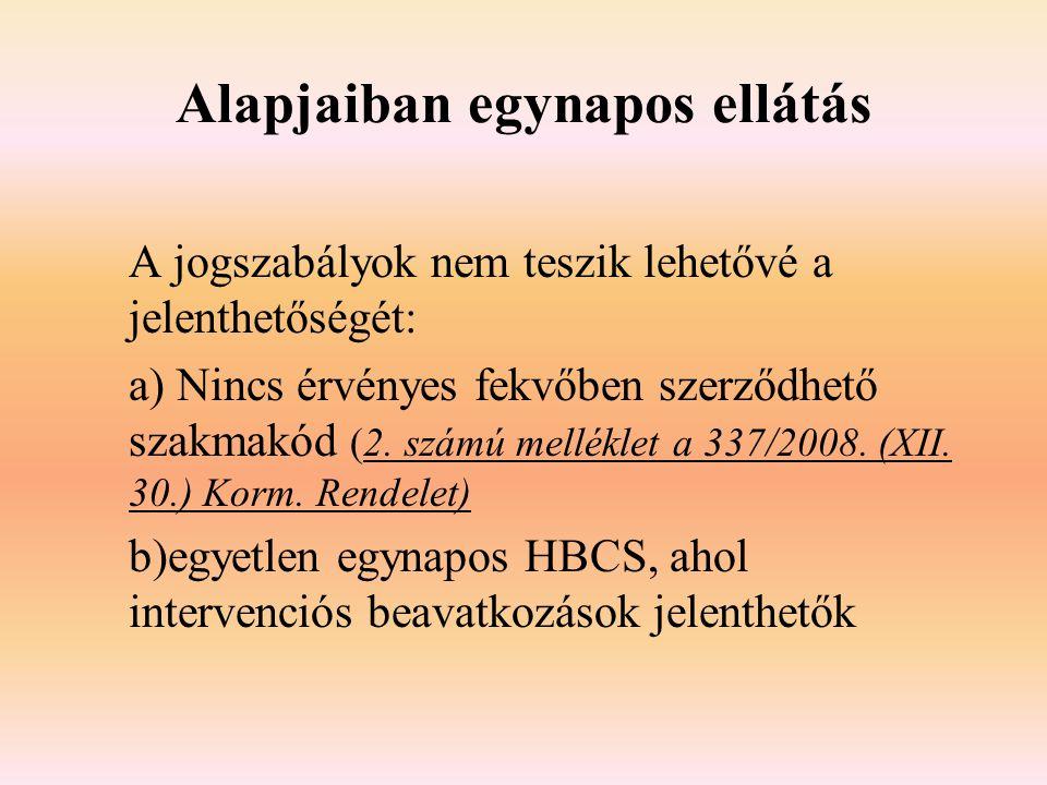 Alapjaiban egynapos ellátás A jogszabályok nem teszik lehetővé a jelenthetőségét: a) Nincs érvényes fekvőben szerződhető szakmakód (2. számú melléklet