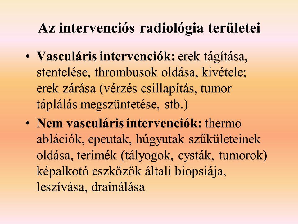 Az intervenciós radiológia területei Vasculáris intervenciók: erek tágítása, stentelése, thrombusok oldása, kivétele; erek zárása (vérzés csillapítás,