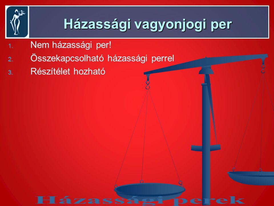 Házassági vagyonjogi per Házassági vagyonjogi per 1.