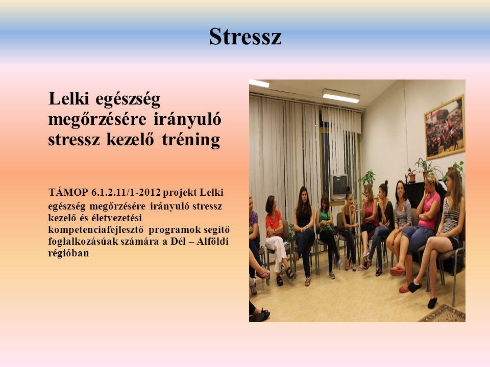 Stressz Lelki egészség megőrzésére irányuló stressz kezelő tréning TÁMOP 6.1.2.11/1-2012 projekt Lelki egészség megőrzésére irányuló stressz kezelő és