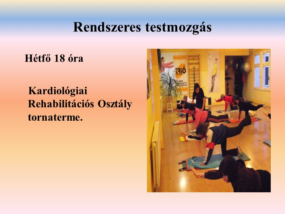 Rendszeres testmozgás Hétfő 18 óra Kardiológiai Rehabilitációs Osztály tornaterme.