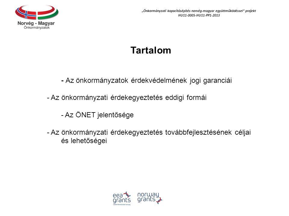 """""""Önkormányzati kapacitásépítés norvég‐magyar együttműködéssel projekt HU11-0005-HU11-PP1-2013 Tartalom - Az önkormányzatok érdekvédelmének jogi garanciái - Az önkormányzati érdekegyeztetés eddigi formái - Az ÖNET jelentősége - Az önkormányzati érdekegyeztetés továbbfejlesztésének céljai és lehetőségei"""