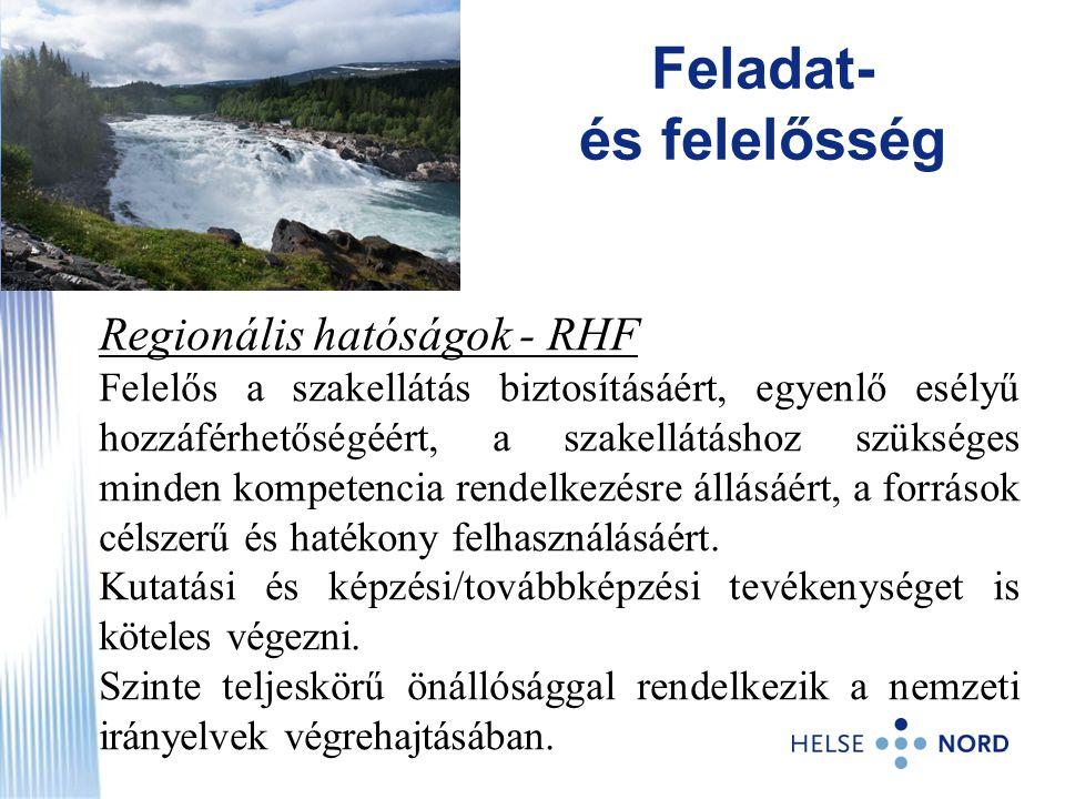 Regionális hatóságok - RHF Felelős a szakellátás biztosításáért, egyenlő esélyű hozzáférhetőségéért, a szakellátáshoz szükséges minden kompetencia ren