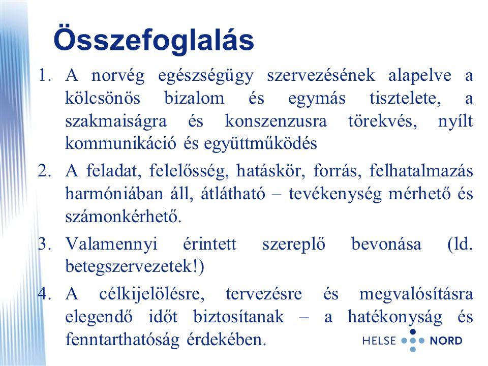 Összefoglalás 1.A norvég egészségügy szervezésének alapelve a kölcsönös bizalom és egymás tisztelete, a szakmaiságra és konszenzusra törekvés, nyílt k
