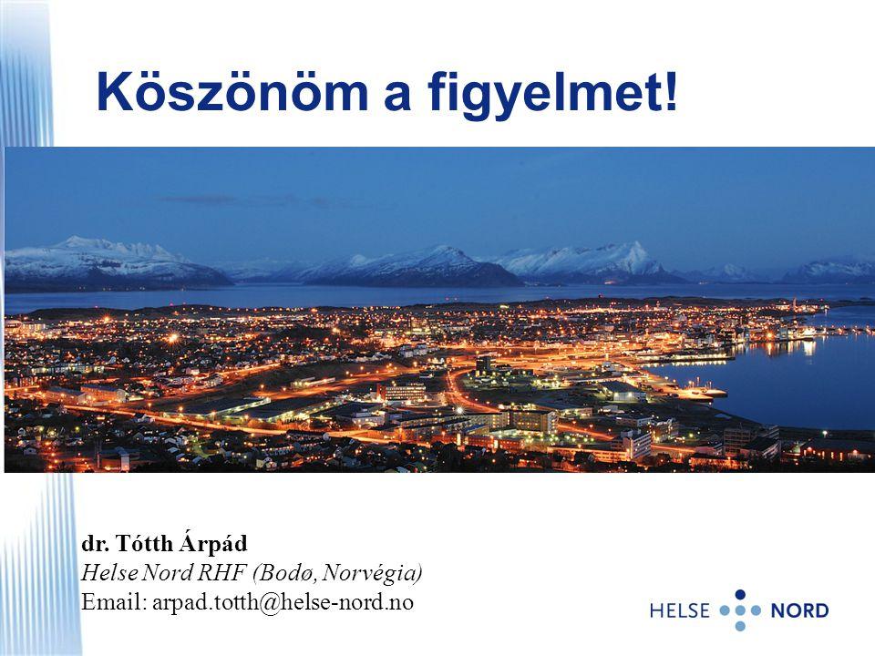 Köszönöm a figyelmet! dr. Tótth Árpád Helse Nord RHF (Bodø, Norvégia) Email: arpad.totth@helse-nord.no