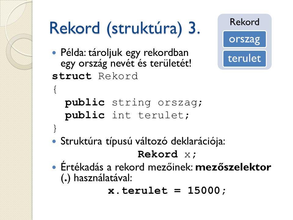 Rekord (struktúra) 3.Példa: tároljuk egy rekordban egy ország nevét és területét.