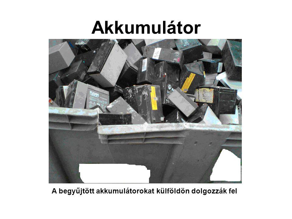 Akkumulátor A begyűjtött akkumulátorokat külföldön dolgozzák fel