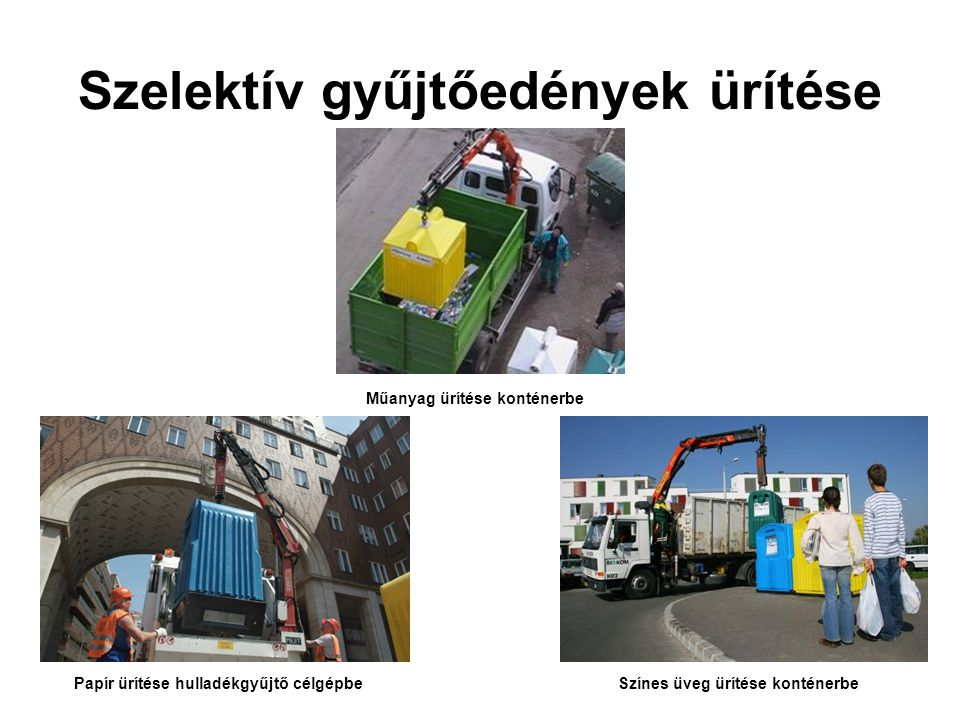 Szelektív gyűjtőedények ürítése Műanyag ürítése konténerbe Színes üveg ürítése konténerbePapír ürítése hulladékgyűjtő célgépbe