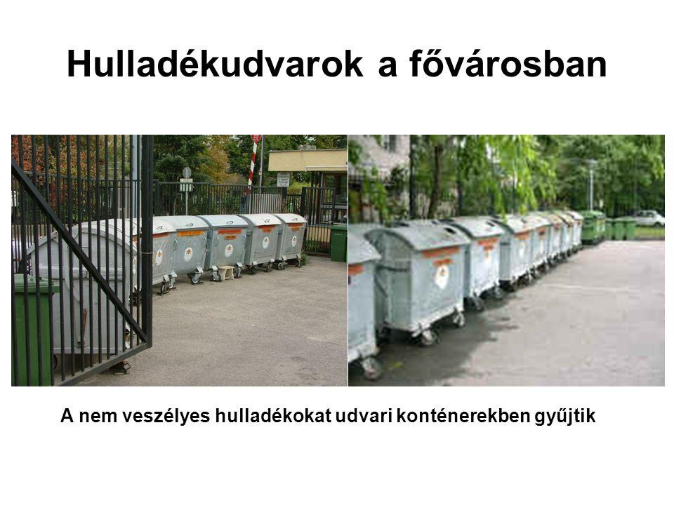 Hulladékudvarok a fővárosban A nem veszélyes hulladékokat udvari konténerekben gyűjtik