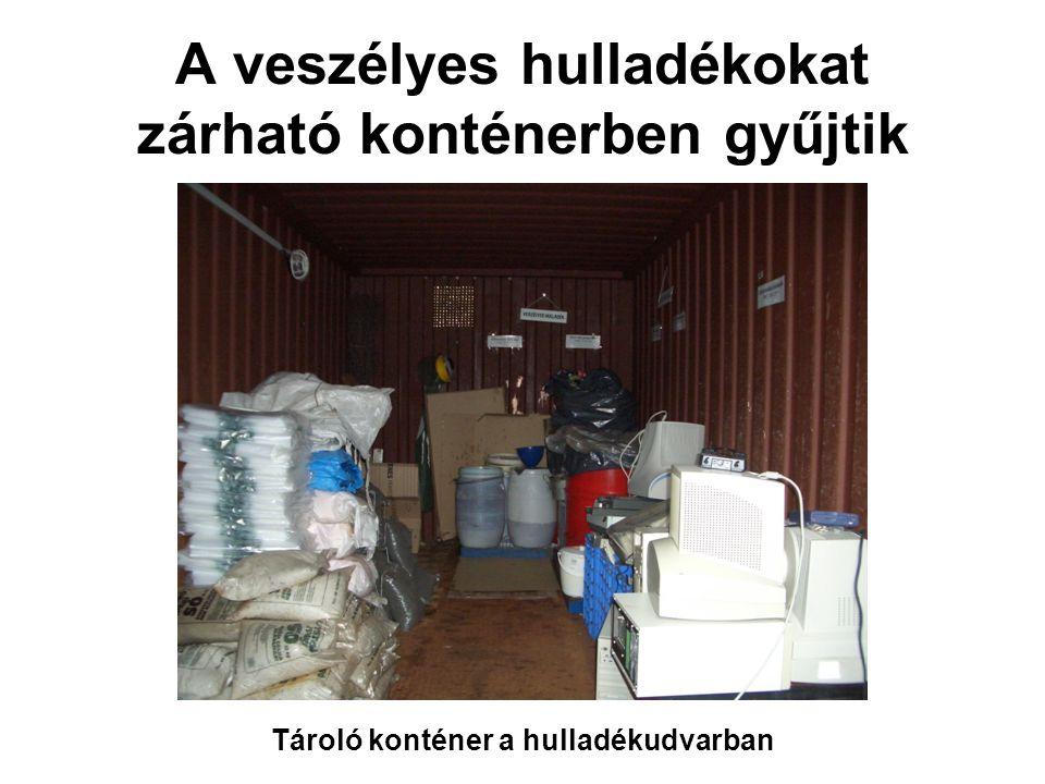 A veszélyes hulladékokat zárható konténerben gyűjtik Tároló konténer a hulladékudvarban