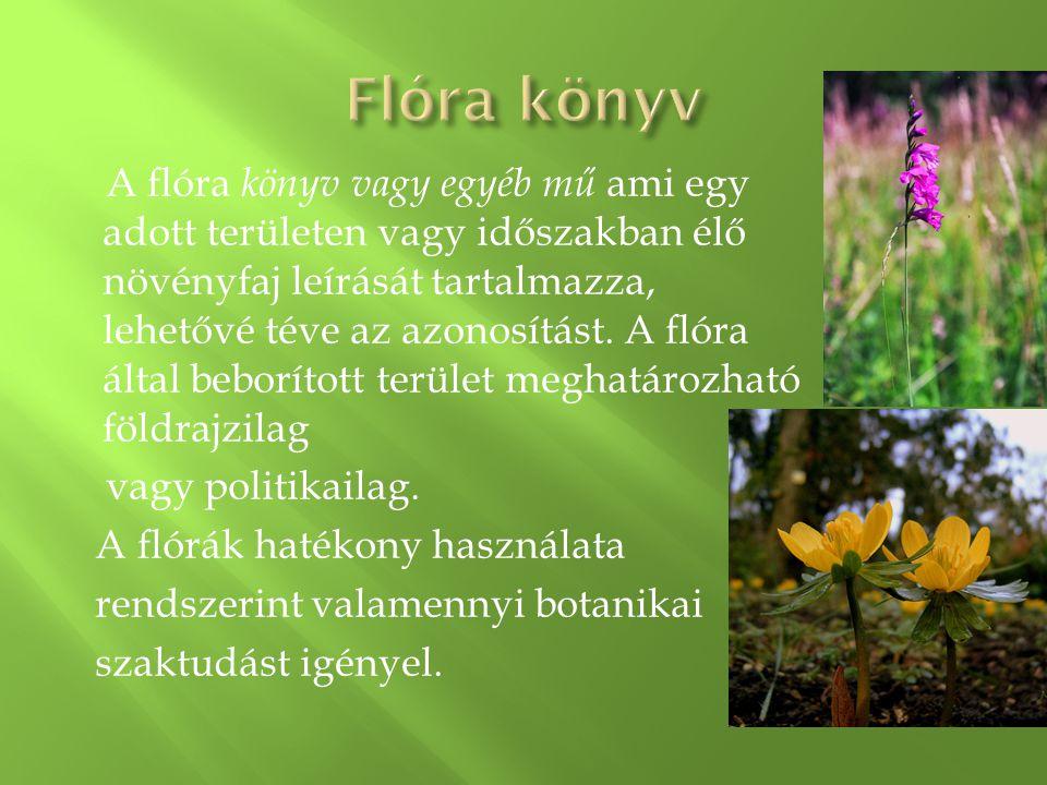 A flóra könyv vagy egyéb mű ami egy adott területen vagy időszakban élő növényfaj leírását tartalmazza, lehetővé téve az azonosítást.