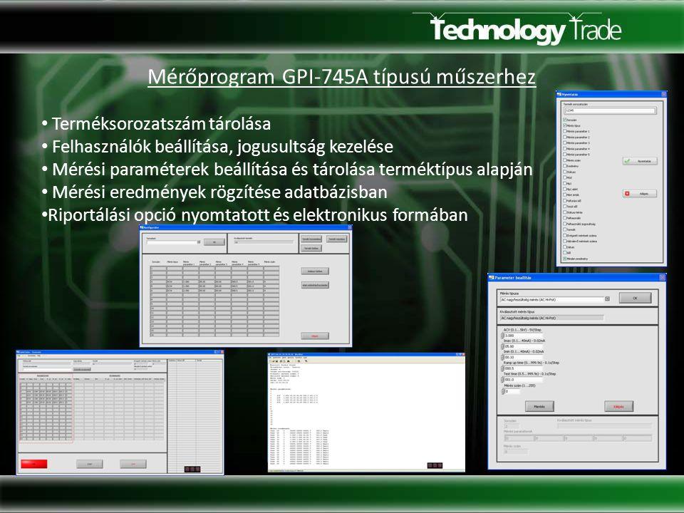 Mérőprogram GPI-745A típusú műszerhez Terméksorozatszám tárolása Felhasználók beállítása, jogusultság kezelése Mérési paraméterek beállítása és tárolása terméktípus alapján Mérési eredmények rögzítése adatbázisban Riportálási opció nyomtatott és elektronikus formában