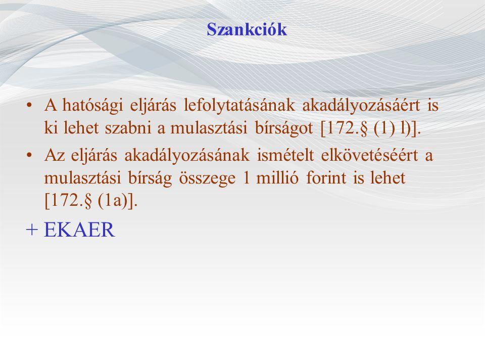 Szankciók A hatósági eljárás lefolytatásának akadályozásáért is ki lehet szabni a mulasztási bírságot [172.§ (1) l)]. Az eljárás akadályozásának ismét