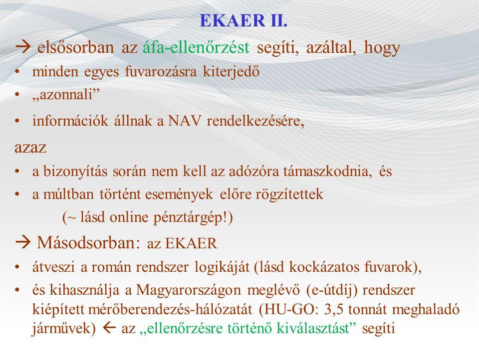 """EKAER II.  elsősorban az áfa-ellenőrzést segíti, azáltal, hogy minden egyes fuvarozásra kiterjedő """"azonnali"""" információk állnak a NAV rendelkezésére,"""