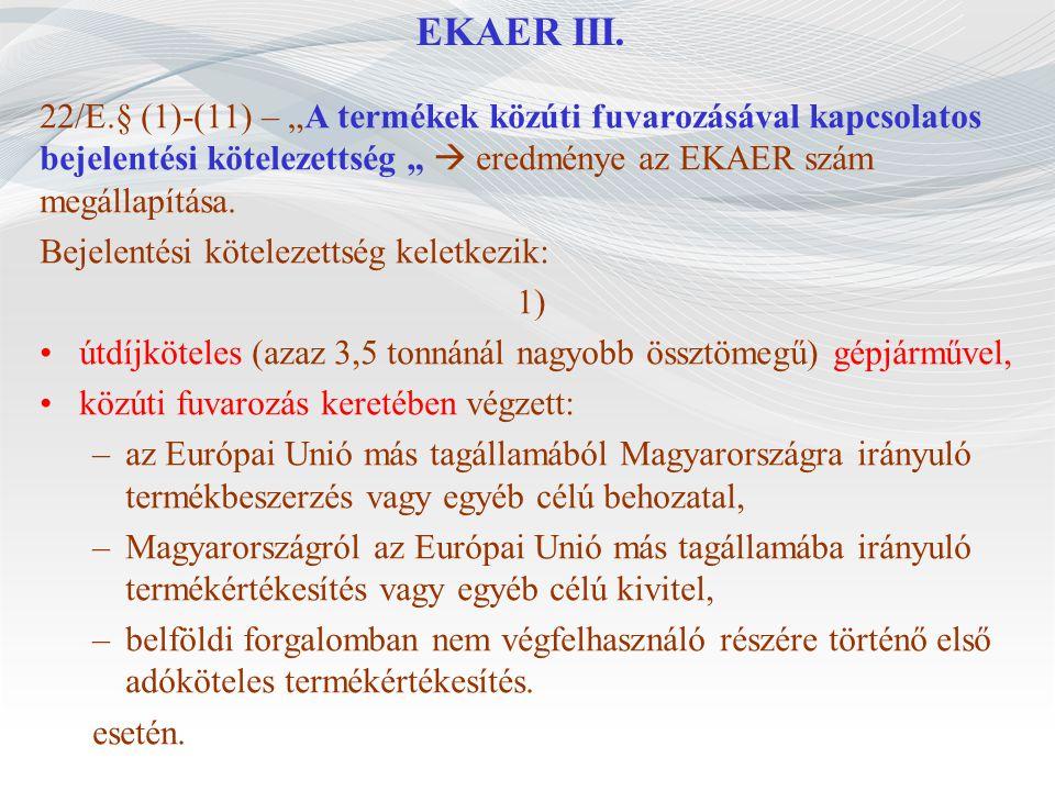 """EKAER III. 22/E.§ (1)-(11) – """"A termékek közúti fuvarozásával kapcsolatos bejelentési kötelezettség """"  eredménye az EKAER szám megállapítása. Bejelen"""