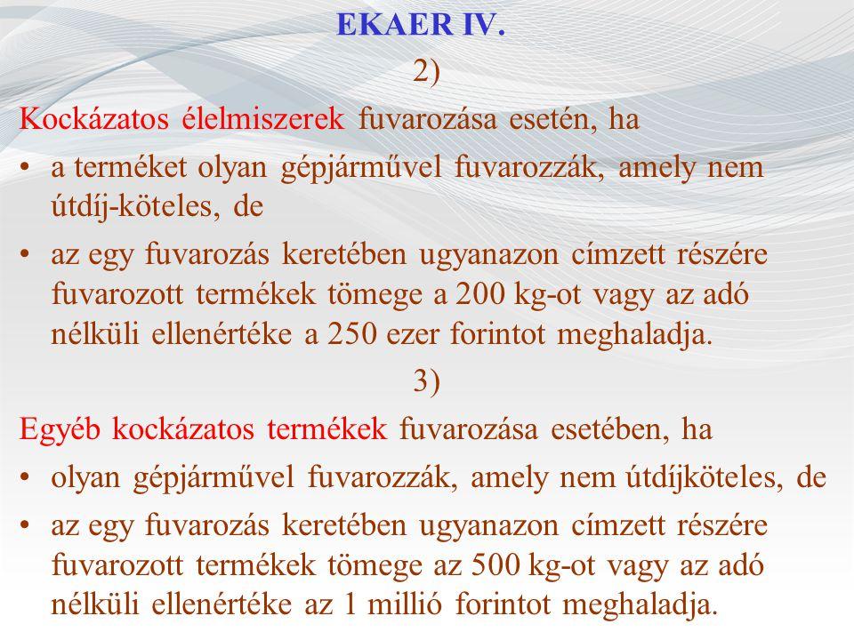 EKAER IV. 2) Kockázatos élelmiszerek fuvarozása esetén, ha a terméket olyan gépjárművel fuvarozzák, amely nem útdíj-köteles, de az egy fuvarozás keret