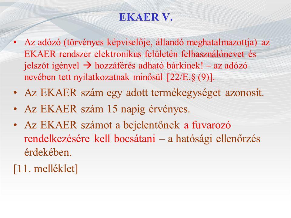 EKAER V. Az adózó (törvényes képviselője, állandó meghatalmazottja) az EKAER rendszer elektronikus felületén felhasználónevet és jelszót igényel  hoz