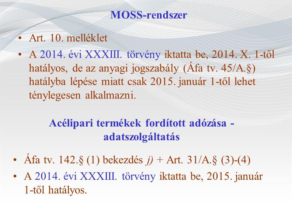 MOSS-rendszer Art. 10. melléklet A 2014. évi XXXIII. törvény iktatta be, 2014. X. 1-től hatályos, de az anyagi jogszabály (Áfa tv. 45/A.§) hatályba lé