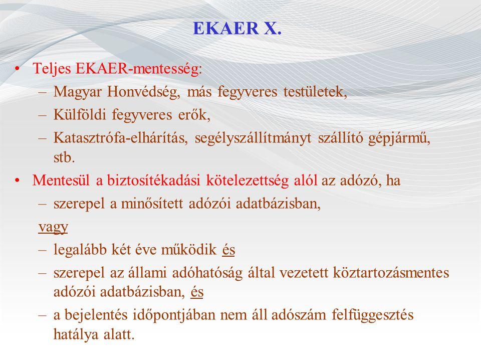 EKAER X. Teljes EKAER-mentesség: –Magyar Honvédség, más fegyveres testületek, –Külföldi fegyveres erők, –Katasztrófa-elhárítás, segélyszállítmányt szá
