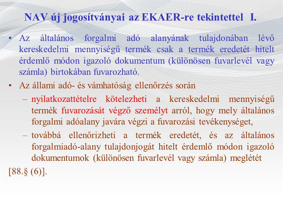 NAV új jogosítványai az EKAER-re tekintettel I. Az általános forgalmi adó alanyának tulajdonában lévő kereskedelmi mennyiségű termék csak a termék ere