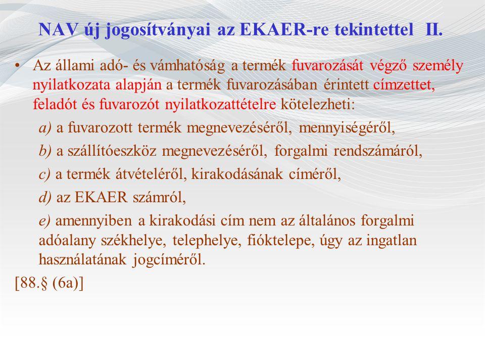 NAV új jogosítványai az EKAER-re tekintettel II. Az állami adó- és vámhatóság a termék fuvarozását végző személy nyilatkozata alapján a termék fuvaroz