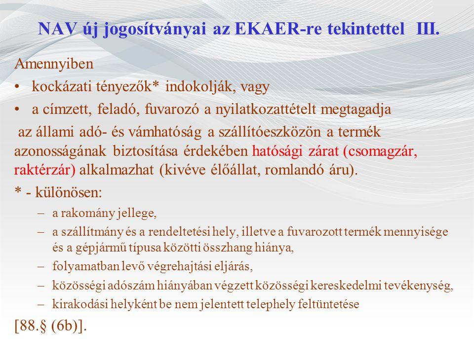 NAV új jogosítványai az EKAER-re tekintettel III. Amennyiben kockázati tényezők* indokolják, vagy a címzett, feladó, fuvarozó a nyilatkozattételt megt