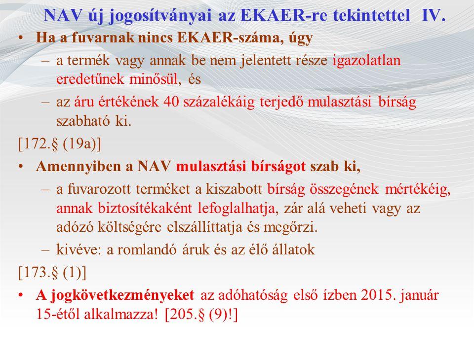 NAV új jogosítványai az EKAER-re tekintettel IV. Ha a fuvarnak nincs EKAER-száma, úgy –a termék vagy annak be nem jelentett része igazolatlan eredetűn
