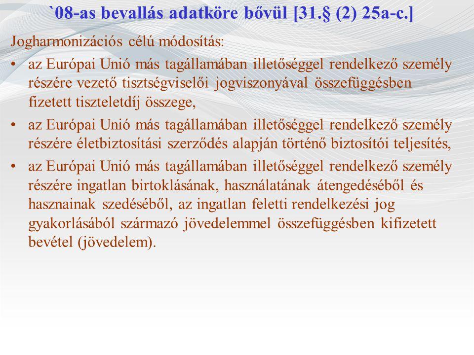`08-as bevallás adatköre bővül [31.§ (2) 25a-c.] Jogharmonizációs célú módosítás: az Európai Unió más tagállamában illetőséggel rendelkező személy rés